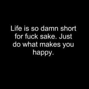 Life Is So Damn Short